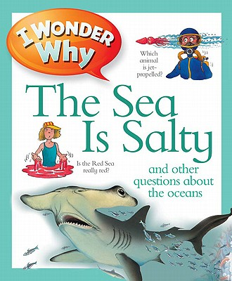 I Wonder Why the Sea Is Salty By Ganeri, Anita