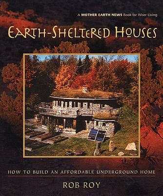 Earth-Sheltered Houses By Roy, Rob